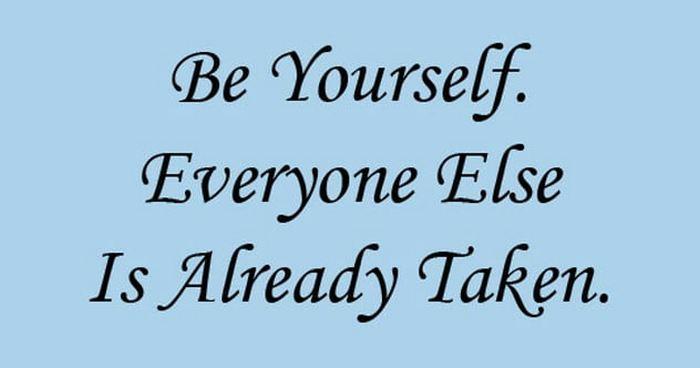 «Будь собой. Все остальные роли уже заняты».