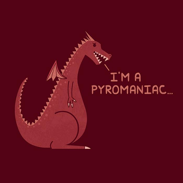 Я - пироманьяк.