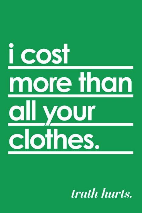 *Я стою дороже, чем вся твоя одежда*. Иронические обои для iPhone из серии Truth Hurts