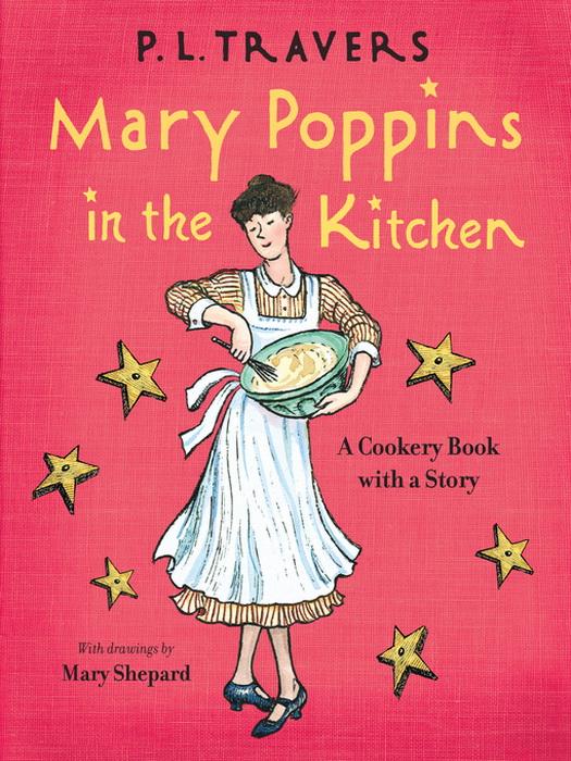 «Мэри Поппинс на кухне» - одна из книг про няню-волшебницу